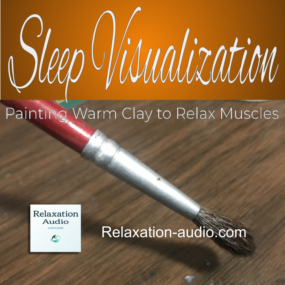 Painting warm clay to relax muscles: a sleep visualization relaxation script